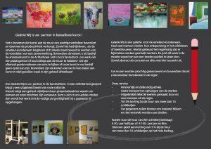 Folder over expositie via kunstuitleen en kunstverkoop voor bedrijven en particulieren: Het is bewezen dat kunst aan de muur een prettige werksfeer bevordert en daarmee de productiviteit verhoogt. Zowel het bedrijfsleven als de amateurkunstenaars beginnen zich steeds meer bewust te worden van de voordelen van een samenwerking. Bovendien stimuleert u als bedrijf de amateurkunst in de Achterhoek.